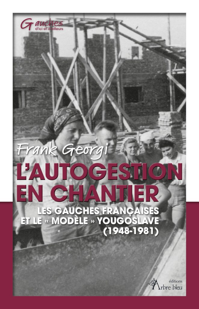 Frank Georgi - L'autogestion en chantier. Les gauches françai